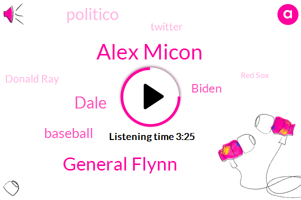 Alex Micon,General Flynn,Dale,Baseball,Biden,Politico,Twitter,Donald Ray,Red Sox,Lisa Bloom,Tucker,Pennsylvania,Johnson,Sir Large Griffin,Marty Griffin,Football,Stephanopoulos