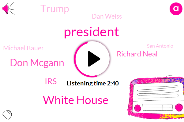 President Trump,White House,Don Mcgann,IRS,Richard Neal,Donald Trump,Dan Weiss,Michael Bauer,San Antonio,Texas,William Bar,Attorney,Secretary,Treasury,Chairman,United States,Charlie