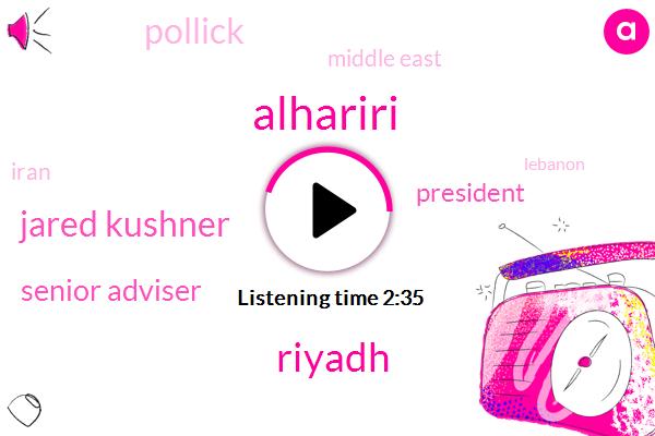 Alhariri,Riyadh,Jared Kushner,Senior Adviser,President Trump,Middle East,Pollick,Lebanon,Hariri,Iran,Prime Minister,United States,Prince Mohammad Bin Soman,Donald Trump,Saudi Arabia,Salman