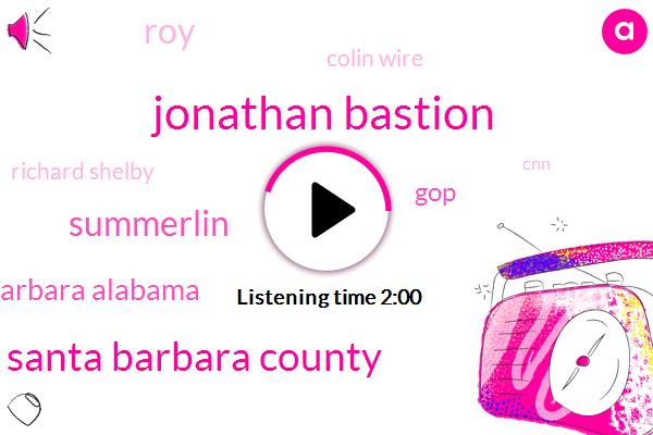 Jonathan Bastion,Santa Barbara County,Summerlin,Santa Barbara Alabama,GOP,ROY,Colin Wire,Richard Shelby,CNN,United States,UN,Santa Paula,NPR,Senate,President Trump,One Hundred Seventy Three Thousand Acres,Fifteen Percent,Two Days