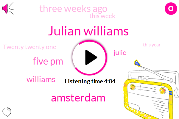 Julian Williams,Amsterdam,Five Pm,Julie,Williams,Three Weeks Ago,This Week,Twenty Twenty One,This Year,Netherlands,About Two
