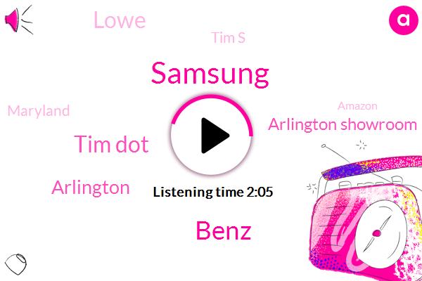 Samsung,Benz,Tim Dot,Arlington,Arlington Showroom,Lowe,Tim S,Maryland,Amazon,Virginia
