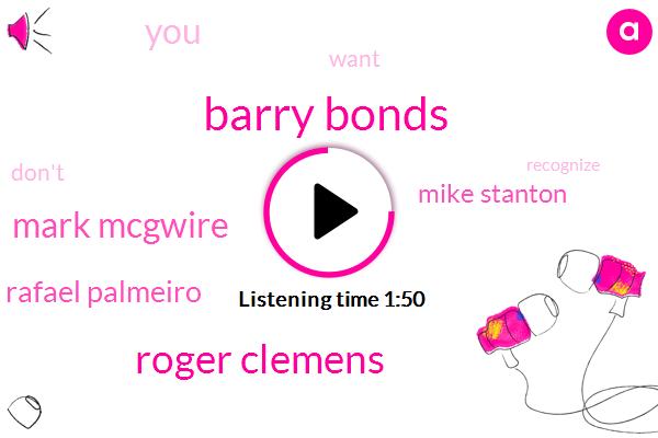 Barry Bonds,Roger Clemens,Mark Mcgwire,Rafael Palmeiro,Mike Stanton
