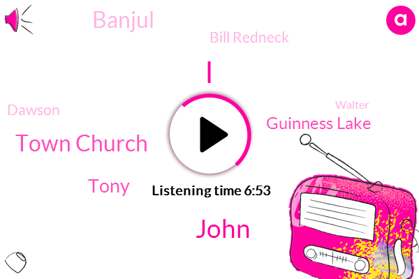 John,Town Church,Tony,Guinness Lake,Banjul,Bill Redneck,Dawson,Walter,Krisha,Hardy