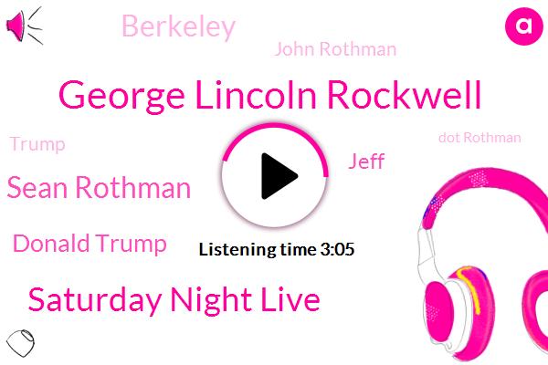 George Lincoln Rockwell,Saturday Night Live,Sean Rothman,Donald Trump,Jeff,Berkeley,John Rothman,Dot Rothman,GIO,President Trump,Russia,Federal Communications Commission,Napa