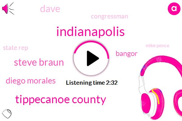 Indianapolis,Tippecanoe County,Steve Braun,Diego Morales,Bangor,Dave,Congressman,State Rep,Mike Pence,Jim Bear