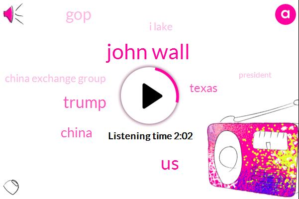 John Wall,United States,Donald Trump,China,Texas,GOP,I Lake,China Exchange Group,President Trump,One Year