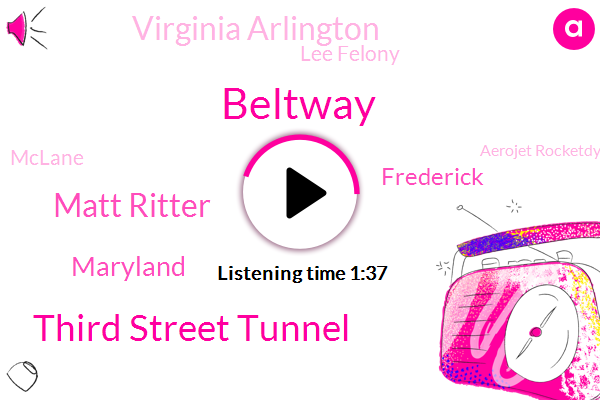 Beltway,Third Street Tunnel,Matt Ritter,Maryland,Frederick,Virginia Arlington,Lee Felony,Mclane,Aerojet Rocketdyne,Falls Church,Springfield,Alexandria