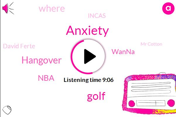 Anxiety,Golf,Hangover,NBA,Wanna,Incas,David Ferte,Mr Cotton