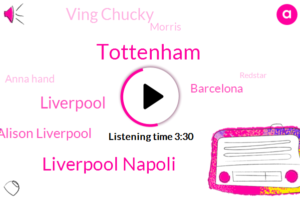 Liverpool Napoli,Tottenham,Liverpool,Alison Liverpool,Barcelona,Ving Chucky,Morris,Anna Hand,Redstar,Thirteen Minutes,Eighty Fifth,Forty Minute,Seven Minute,Seven Yards