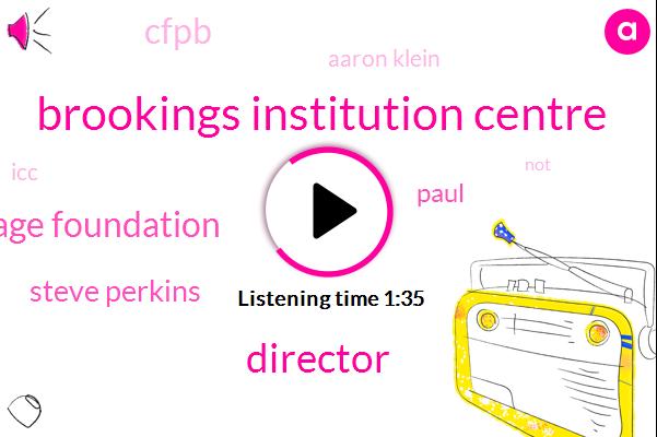 Brookings Institution Centre,Director,Norbert Michelle Heritage Foundation,Steve Perkins,Paul,Cfpb,Aaron Klein,ICC