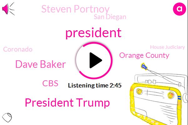 President Trump,Dave Baker,Orange County,CBS,Steven Portnoy,San Diegan,Coronado,House Judiciary,Humboldt County,Laya Correo,Nicole Killian,Corey,White House,Kenya,Executive,Dave,California,Caroline
