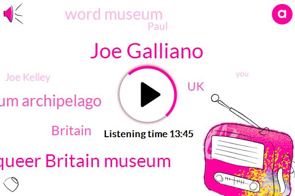 Joe Galliano,Queer Britain Museum,Museum Archipelago,Britain,UK,Word Museum,Paul,Joe Kelley,Uk Galliani,Gagliano,Heller,Harry,London,Gastritis,Victoria,Sattar,Co Founder,Hetman