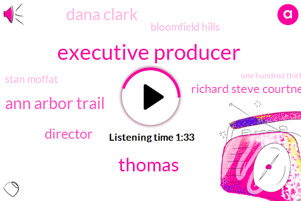 Executive Producer,Thomas,Ann Arbor Trail,Director,Richard Steve Courtney,Dana Clark,Bloomfield Hills,Stan Moffat,One Hundred Thirty Fifth,Two Hundred Thirty Days,One Thousand Dollars