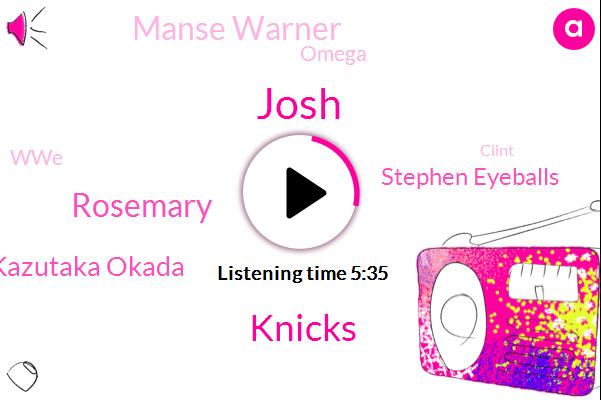 Josh,Knicks,Rosemary,Kazutaka Okada,Stephen Eyeballs,Manse Warner,Omega,WWE,Clint,Cody,Grosvenor,Mardi Skirl