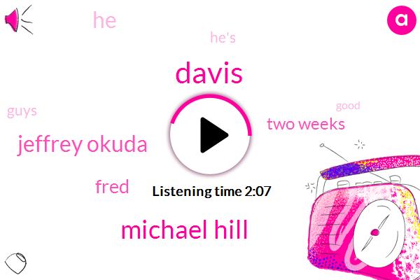 Davis,Michael Hill,Jeffrey Okuda,Fred,Two Weeks