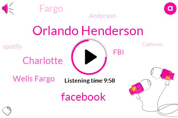 Orlando Henderson,Facebook,Charlotte,Wells Fargo,FBI,Fargo,Anderson,Spotify,California,Wales Location,Samaya,Work Komo,Josie,Benz,Louis,Lotta Bucar,Maui,Dior