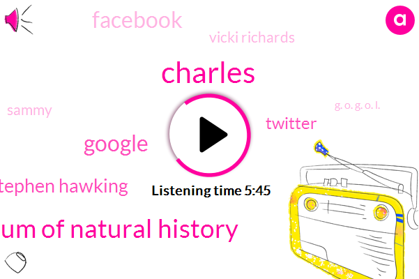 Charles,American Museum Of Natural History,Google,Stephen Hawking,Twitter,Facebook,Vicki Richards,Sammy,G. O. G. O. L.,Five Billion Years