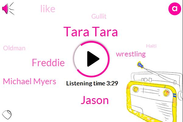 Tara Tara,Jason,Freddie,Michael Myers,Wrestling,Gullit,Oldman,Haiti,Fraud,Colin,Josh
