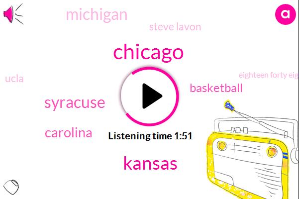 Chicago,Kansas,Syracuse,Carolina,Basketball,Michigan,Steve Lavon,Ucla,Eighteen Forty Eight Hours