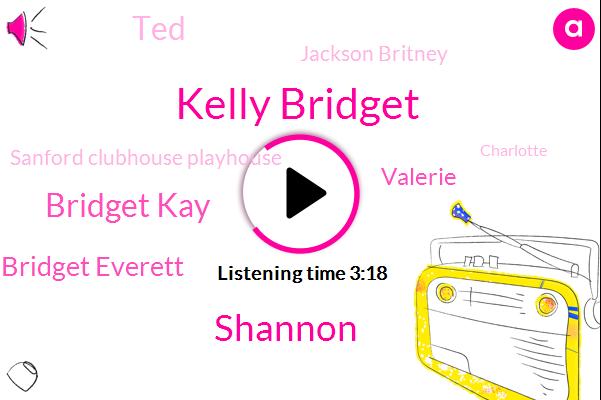 Kelly Bridget,Shannon,Bridget Kay,Bridget Everett,Valerie,TED,Jackson Britney,Sanford Clubhouse Playhouse,Charlotte,Steve,Apple,Virginia,Rundgren,Stanford,Donna J
