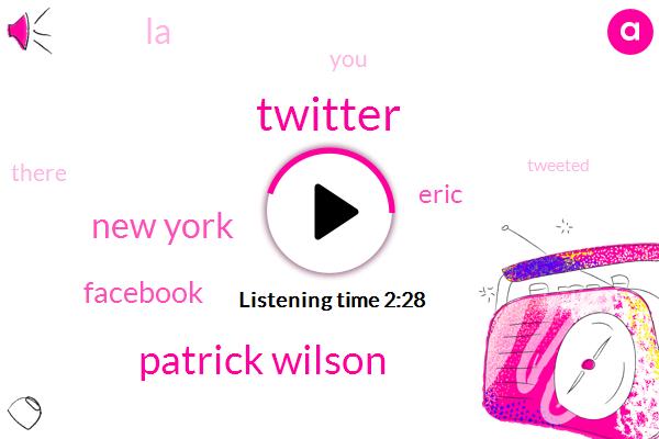 Twitter,Patrick Wilson,New York,Facebook,Eric,LA
