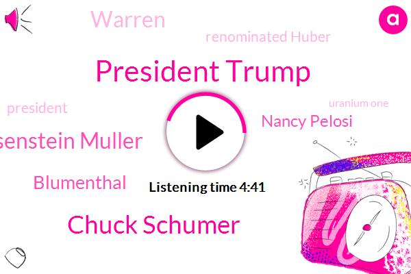 President Trump,Chuck Schumer,Rosenstein Muller,Blumenthal,Nancy Pelosi,Warren,Renominated Huber,Uranium One,Jeff Sessions,Arizona,Huber,Red Eye Radio,Scottsdale,Russia,Weisman