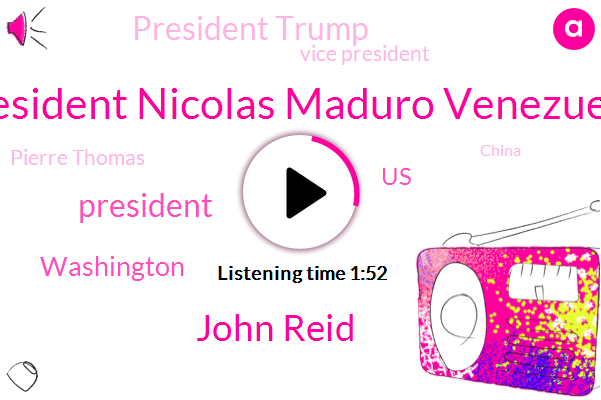 President Nicolas Maduro Venezuela,John Reid,President Trump,Washington,United States,Vice President,Pierre Thomas,Richmond,China,ABC,DAN,Supreme Court,Juan Gabe,Beijing,Kabuki Theatre,Andy Field,Israel