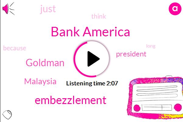 Bank America,Embezzlement,Goldman,Malaysia,President Trump