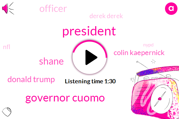 Governor Cuomo,Shane,President Trump,Donald Trump,Colin Kaepernick,Officer,Derek Derek,NFL,Nypd