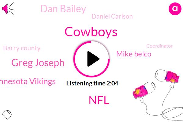 Cowboys,NFL,Greg Joseph,Minnesota Vikings,Mike Belco,Dan Bailey,Daniel Carlson,Barry County,Coordinator,Green Bay,Democratic Party,San Antonio,Zangari,Three Million Dollars
