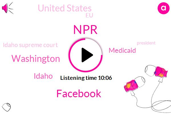 NPR,Facebook,Idaho,Washington,Medicaid,United States,EU,Idaho Supreme Court,President Trump,Daniel Estrin,Congress,Federal Government,Berlin,Freedom Foundation,Germany,Instagram,Delaware