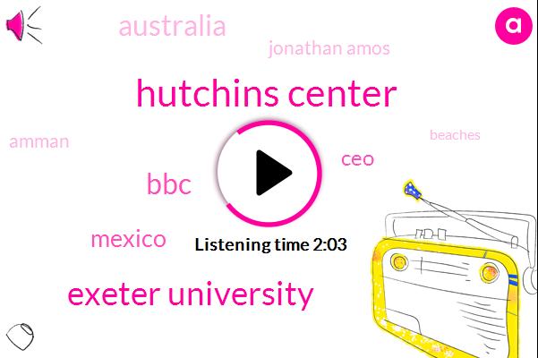 Hutchins Center,Exeter University,BBC,Mexico,CEO,Australia,Jonathan Amos,Amman