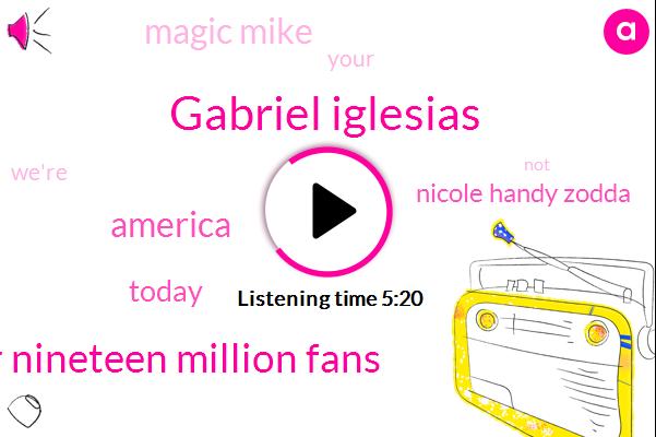 Gabriel Iglesias,Over Nineteen Million Fans,America,Today,Nicole Handy Zodda,ONE,Magic Mike