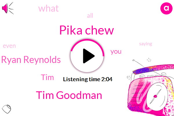 Pika Chew,Tim Goodman,Ryan Reynolds,TIM