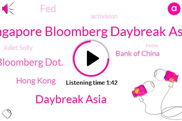 Bloomberg,Singapore Bloomberg Daybreak Asia,Daybreak Asia,Ed Bloomberg Dot.,Hong Kong,Bank Of China,FED,Activision,Juliet Solly,Fedex,Doug Krizner,Adobe,Interactive Brokers,Cody,New York,K. R.