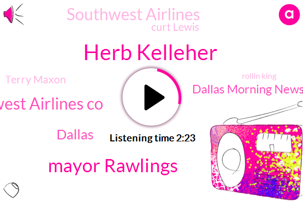 Herb Kelleher,Mayor Rawlings,Kelleher Southwest Airlines Co,Dallas,Dallas Morning News,Southwest Airlines,Curt Lewis,Terry Maxon,Rollin King,Texas,Fort Worth,Chairman,Co Founder,Founder,President Trump,Grand Prairie,Pablo,Kelly,Reporter