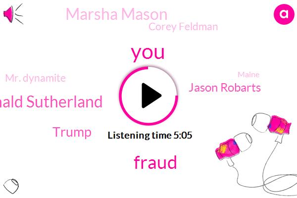 Fraud,Donald Sutherland,Donald Trump,Jason Robarts,Marsha Mason,Corey Feldman,Mr. Dynamite,Maine,Shrub,DAN,Five Minutes,One Hour
