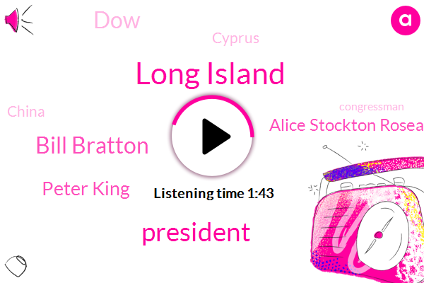 Long Island,President Trump,Bill Bratton,Peter King,Alice Stockton Roseanne,DOW,Cyprus,China,Congressman,Glen,Twenty Five Million Dollars