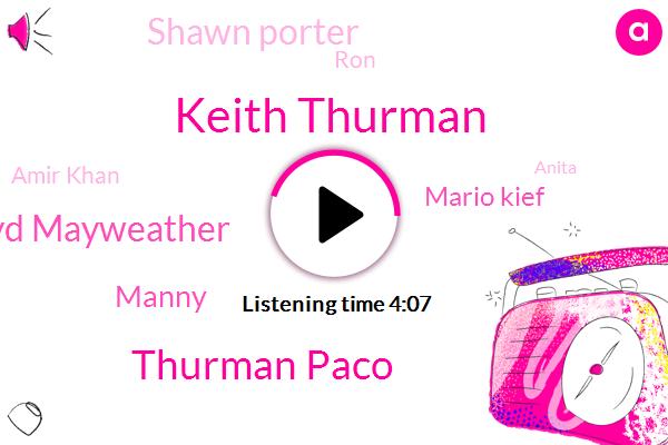 Keith Thurman,Thurman Paco,Floyd Mayweather,Manny,Mario Kief,Shawn Porter,RON,Amir Khan,Anita,Jack,Danny Garcia,Russ,Florida,Yale,Moseley,Earl Spencer,Crawford,Thirty Six Minutes