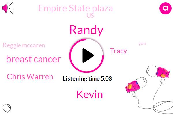 Randy,Kevin,Breast Cancer,Chris Warren,Tracy,Empire State Plaza,United States,Reggie Mccaren,Joe Joe,Thirty Million Dollars