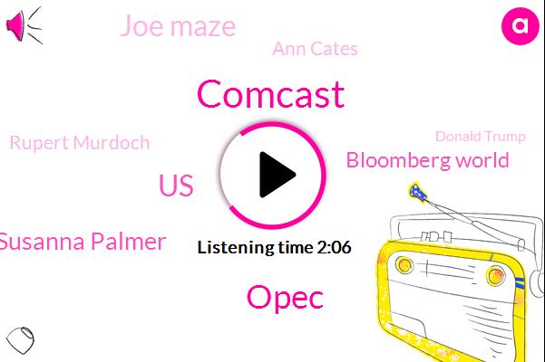 Opec,Comcast,United States,Susanna Palmer,Bloomberg,Bloomberg World,Joe Maze,Ann Cates,Rupert Murdoch,Donald Trump,Twitter,Washington,Brian Roberts,CEO,FOX,President Trump,China