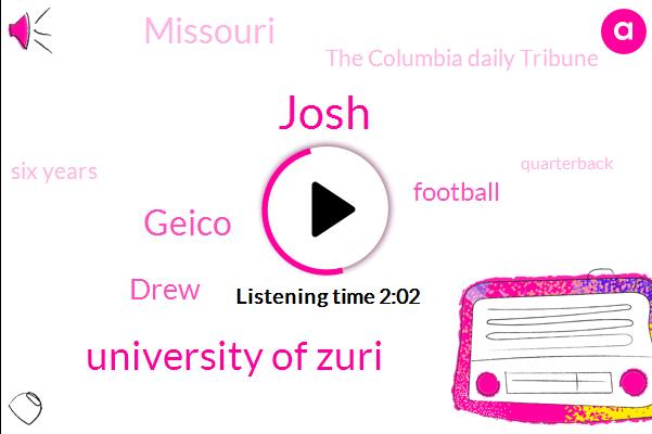 Josh,University Of Zuri,Geico,Drew,Football,Missouri,The Columbia Daily Tribune,Six Years