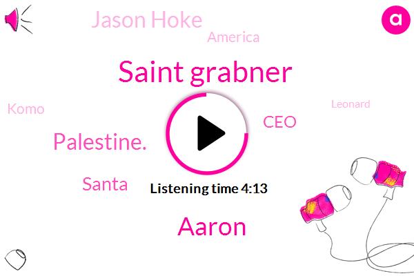 Saint Grabner,Aaron,Palestine.,Santa,CEO,Jason Hoke,America,Komo,Leonard,Samir.,Two Weeks