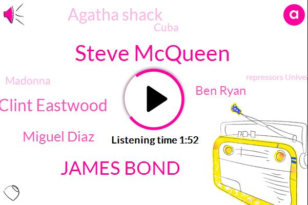 Steve Mcqueen,James Bond,Clint Eastwood,Miguel Diaz,Ben Ryan,Agatha Shack,Cuba,Madonna,Repressors University,New Zealand,Mathoma Susan