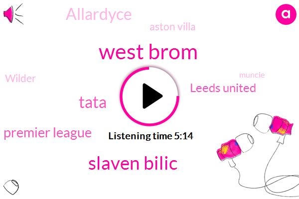 West Brom,Slaven Bilic,Tata,Premier League,Leeds United,Allardyce,Aston Villa,Wilder,Muncie,Manchester City,Westbrook,Chris,ALI,Ivanovich,SAM,Tottenham,Bush,Olympic,Donald Trump,Cubs
