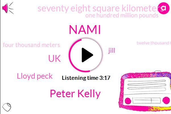 Nami,Peter Kelly,UK,Lloyd Peck,Jill,Seventy Eight Square Kilometers,One Hundred Million Pounds,Four Thousand Meters,Twelve Thousand Feet,Twenty Four Hours,Four Years