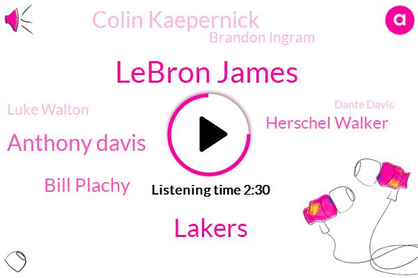 Lebron James,Lakers,Anthony Davis,Bill Plachy,Herschel Walker,Colin Kaepernick,Brandon Ingram,Luke Walton,Dante Davis,Andhra,Chris Broussard,Rich Paul,Football,Nick,Wise,Jeannie,Espn,Boston