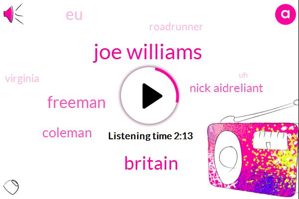 Joe Williams,Britain,Freeman,Coleman,Nick Aidreliant,EU,Roadrunner,Virginia,Brita