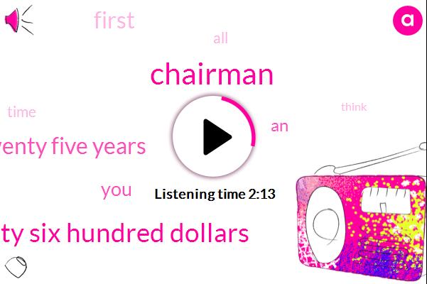 Chairman,Sixty Six Hundred Dollars,Twenty Twenty Five Years